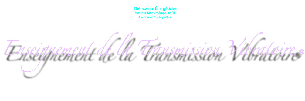 Enseignement de la Transmission Vibratoire®
